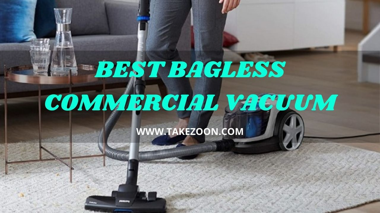 Best Bagless Commercial Vacuum | 5 Best Bagless Commercial Vacuum In 2021