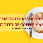 automatic espresso machine best type of coffee maker