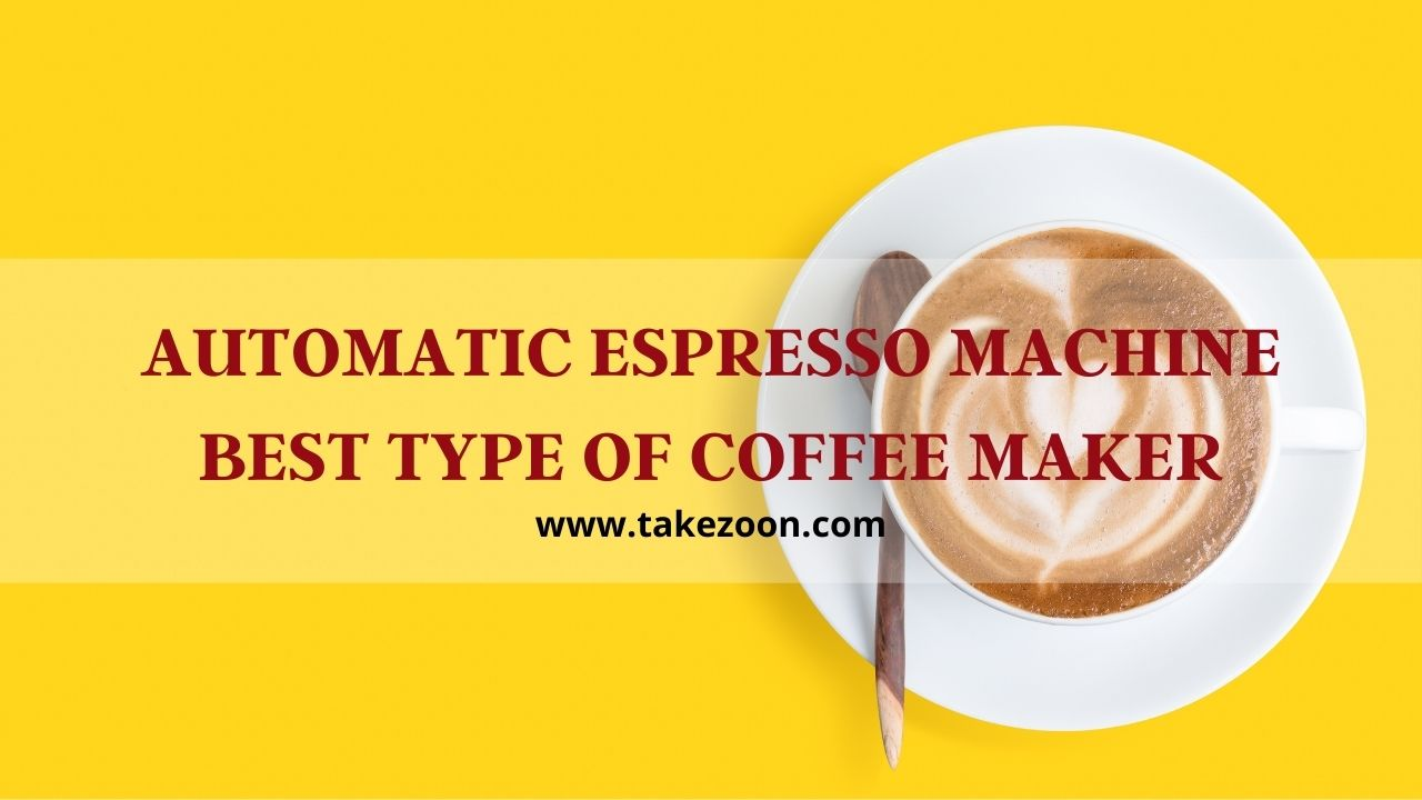 Automatic Espresso Machine Best Type Of Coffee Maker    5 Automatic Espresso Machine Best Type Of Coffee Maker In 2021