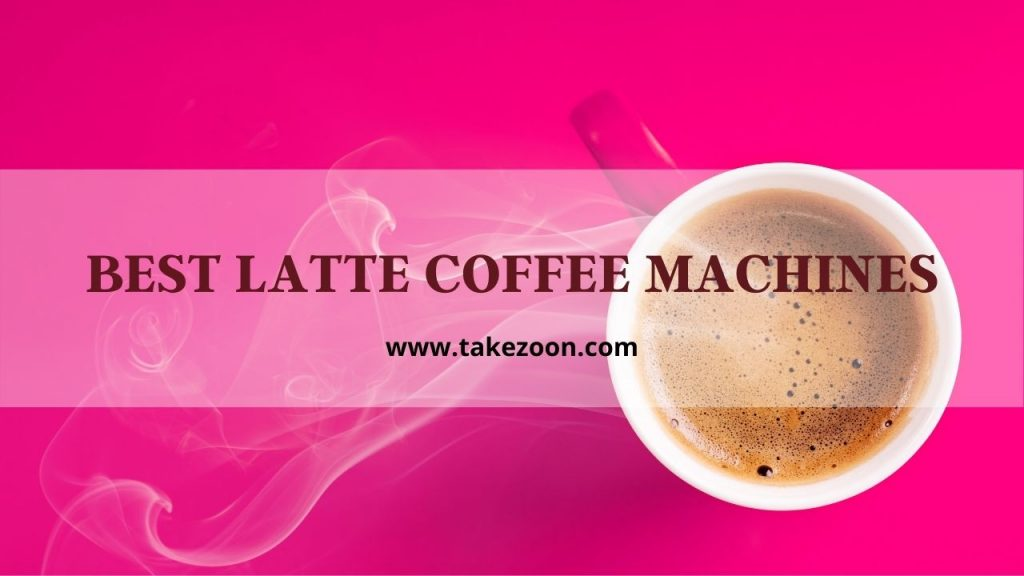 best latte coffee machines 2021