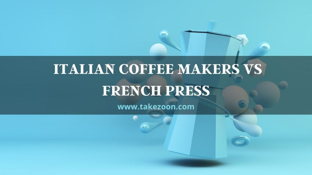 ITALIAN COFFEE MAKERS vs FRENCH PRESS