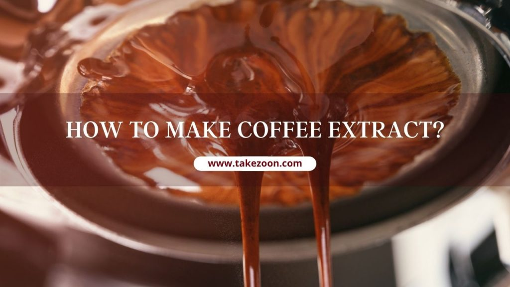 HOW TO MAKE COFFEE EXTRACT