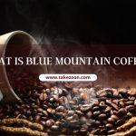 WHAT IS BLUE MOUNTAIN COFFEE